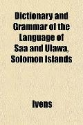 Dictionary and Grammar of the Language of Saa and Ulawa, Solomon Islands