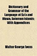 Dictionary and Grammar of the Language of Sa'a and Ulawa, Solomon Islands; With Appendices
