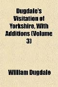 Dugdale's Visitation of Yorkshire, With Additions (Volume 3)
