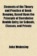 Elements of the Theory and Practice of Book-Keeping, Based Upon the Principle of Correlative...