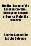 The First Ascent of the Kasa [microform]; Being Some Records of Service Under the Lone Star