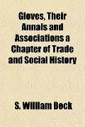 Gloves, Their Annals and Associations a Chapter of Trade and Social History