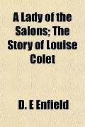 A Lady of the Salons; The Story of Louise Colet