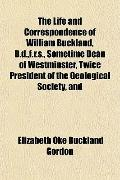 The Life and Correspondence of William Buckland, D.d.,f.r.s., Sometime Dean of Westminster, ...