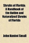 Shrubs of Florida; A Handbook of the Native and Naturalized Shrubs of Florida
