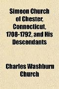 Simeon Church of Chester, Connecticut, 1708-1792, and His Descendants