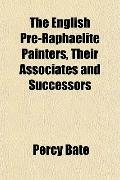 The English Pre-Raphaelite Painters, Their Associates and Successors