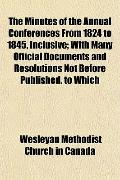 The Minutes of the Annual Conferences From 1824 to 1845, Inclusive; With Many Official Docum...