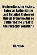 Modern Russian History, Being an Authoritative and Detailed History of Russia From the Age o...