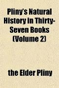 Pliny's Natural History in Thirty-Seven Books (Volume 2)