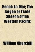 Beach-La-Mar; The Jargon or Trade Speech of the Western Pacific