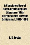 A Consideration of Some Ornithological Literature; With Extracts From Current Criticism: I. ...