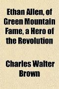 Ethan Allen, of Green Mountain Fame, a Hero of the Revolution