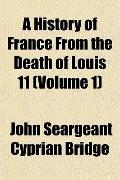 A History of France From the Death of Louis 11 (Volume 1)