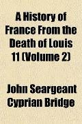 A History of France From the Death of Louis 11 (Volume 2)