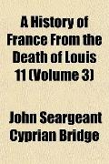 A History of France From the Death of Louis 11 (Volume 3)