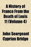 A History of France From the Death of Louis 11 (Volume 4)