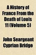 A History of France From the Death of Louis 11 (Volume 5)