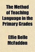 The Method of Teaching Language in the Primary Grades