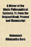 A Mirror of the Hindu Philosophical Systems, Tr. From the Original Hindi, Printed and Manusc...