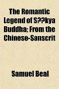 The Romantic Legend of Skya Buddha; From the Chinese-Sanscrit