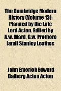 The Cambridge Modern History (Volume 13); Planned by the Late Lord Acton. Edited by A.w. War...