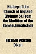 History of the Church of England (Volume 5); From the Abolition of the Roman Jurisdiction