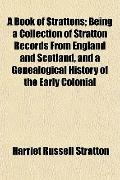 A Book of Strattons; Being a Collection of Stratton Records From England and Scotland, and a...