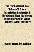 The Emphasised Bible (Volume 1); A New Translation Emphasised Throughout After the Idioms of...