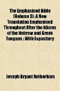 The Emphasised Bible (Volume 3); A New Translation Emphasised Throughout After the Idioms of...