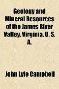 Geology and Mineral Resources of the James River Valley, Virginia, U. S. A.