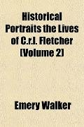 Historical Portraits the Lives of C.r.l. Fletcher (Volume 2)