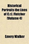 Historical Portraits the Lives of C.r.l. Fletcher (Volume 4)