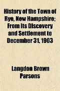History of the Town of Rye, New Hampshire; From Its Discovery and Settlement to December 31,...