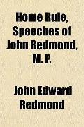Home Rule, Speeches of John Redmond, M. P.