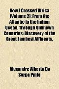 How I Crossed Africa (Volume 2); From the Atlantic to the Indian Ocean, Through Unknown Coun...