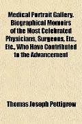 Medical Portrait Gallery. Biographical Memoirs of the Most Celebrated Physicians, Surgeons, ...