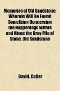 Memories of Old Sandstone; Wherein Will Be Found Something Concerning the Happenings Within ...