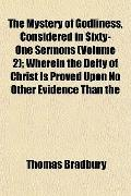 The Mystery of Godliness, Considered in Sixty-One Sermons (Volume 2); Wherein the Deity of C...