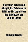 Narrative of Edmund Wright; His Adventures With and Escape From the Knights of the Golden Ci...