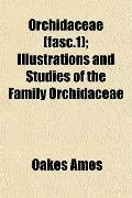Orchidaceae (fasc.1); Illustrations and Studies of the Family Orchidaceae