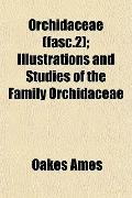Orchidaceae (fasc.2); Illustrations and Studies of the Family Orchidaceae