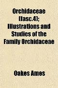 Orchidaceae (fasc.4); Illustrations and Studies of the Family Orchidaceae