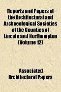 Reports and Papers of the Architectural and Archaeological Societies of the Counties of Linc...