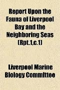Report Upon the Fauna of Liverpool Bay and the Neighboring Seas (Rpt.1,c.1)