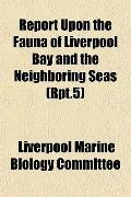 Report Upon the Fauna of Liverpool Bay and the Neighboring Seas (Rpt.5)