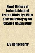 Short History of Ireland, Adapted From a Birds-Eye View of Irish History by Sir Charles Gava...