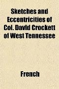 Sketches and Eccentricities of Col. David Crockett of West Tennessee