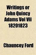 Writings or John Quincy Adams Vol Vii 18201823
