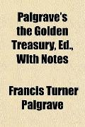 Palgrave's the Golden Treasury, Ed., With Notes